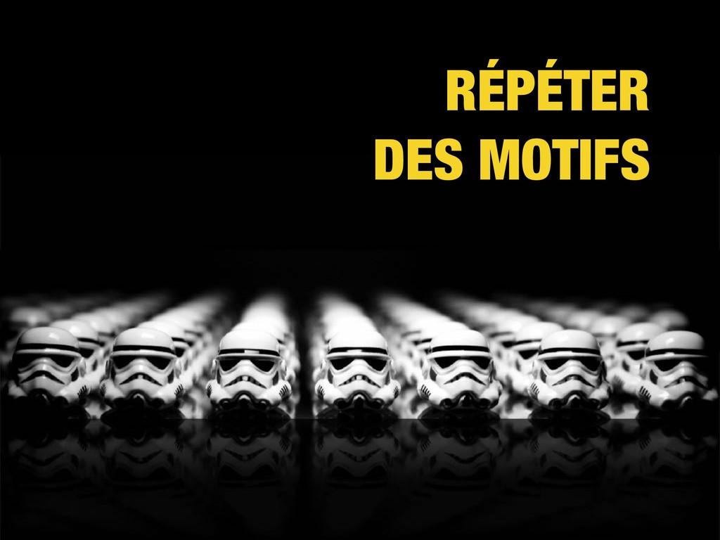 RÉPÉTER DES MOTIFS