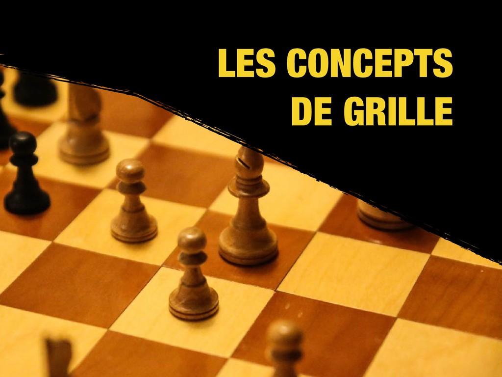 LES CONCEPTS DE GRILLE