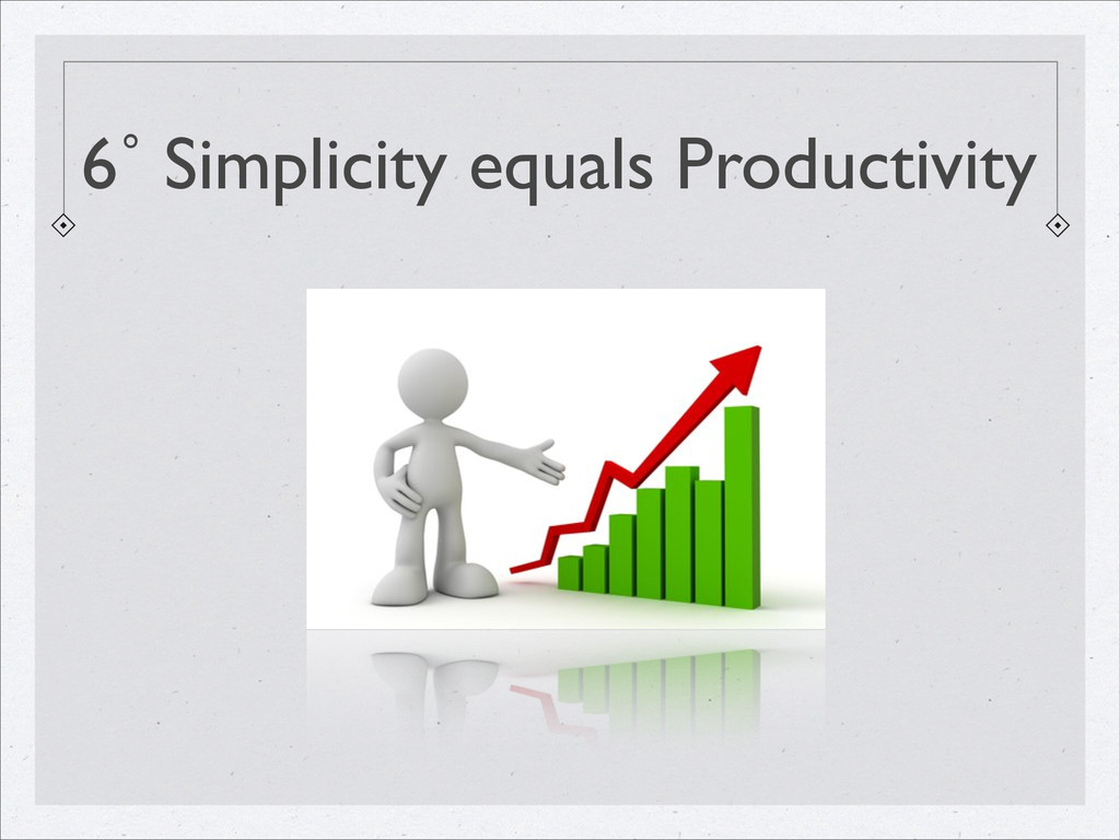 6˚ Simplicity equals Productivity
