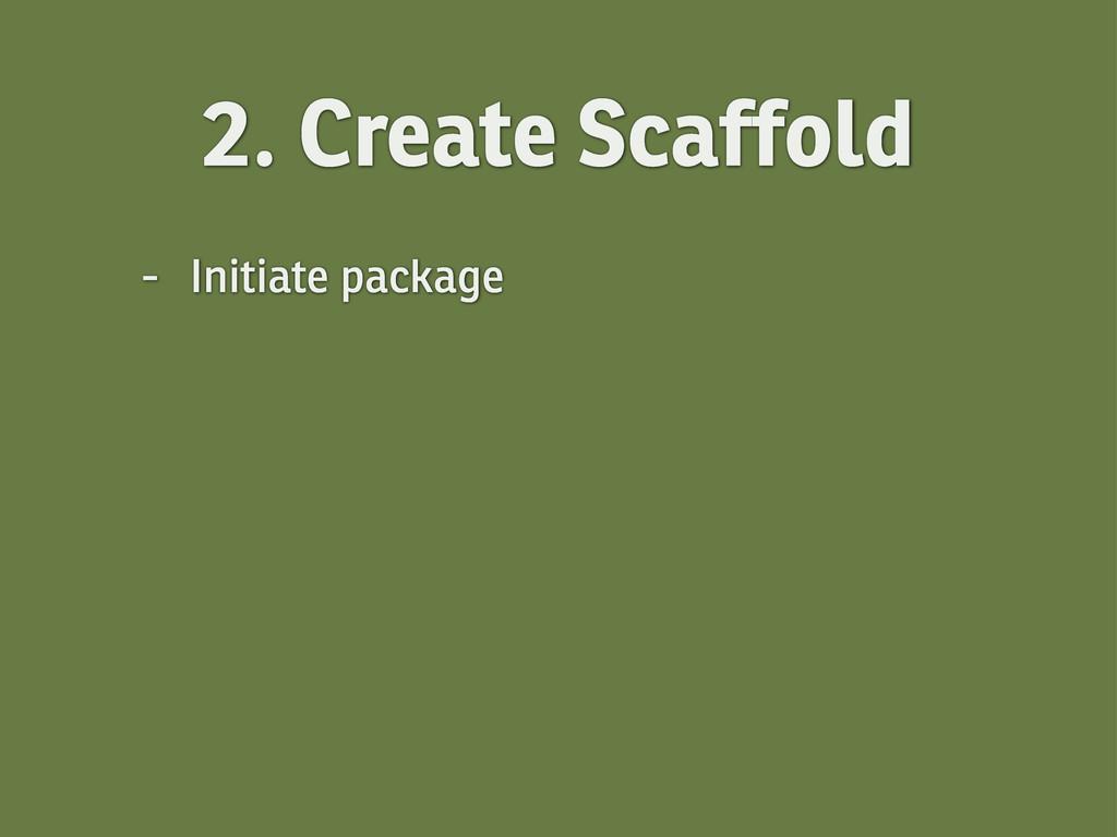 2. Create Scaffold - Initiate package