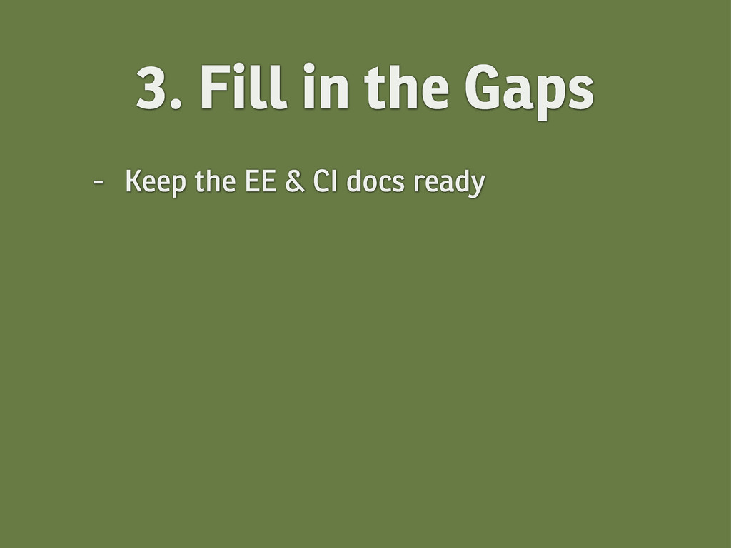 - Keep the EE & CI docs ready 3. Fill in the Ga...
