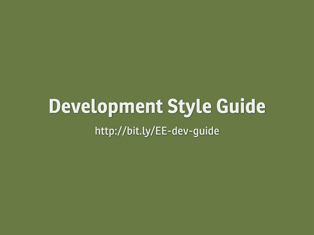 Development Style Guide http://bit.ly/EE-dev-gu...