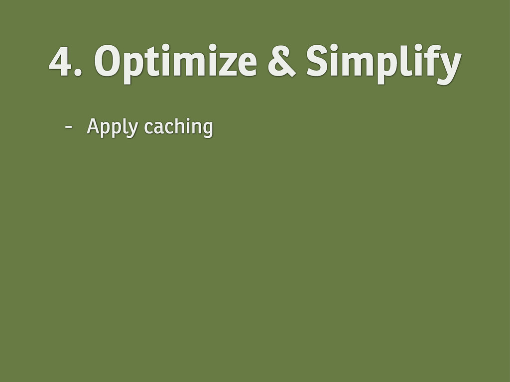 4. Optimize & Simplify - Apply caching
