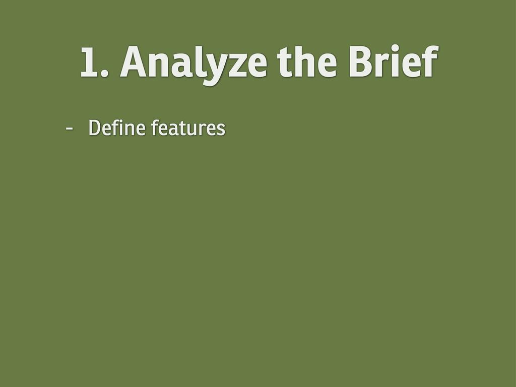 - Define features 1. Analyze the Brief