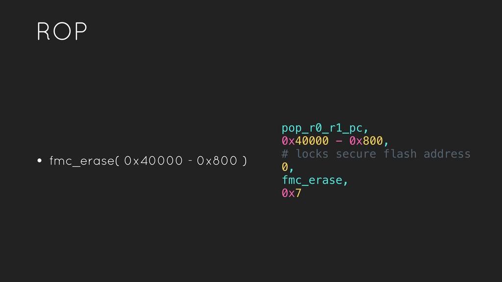 ROP • fmc_erase( 0x40000 - 0x800 ) pop_r0_r1_pc...