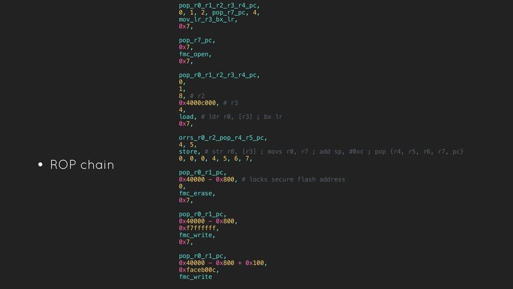 • ROP chain pop_r0_r1_r2_r3_r4_pc, 0, 1, 2, pop...