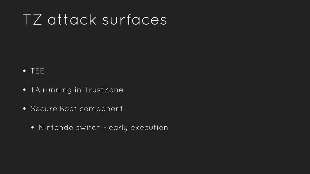 TZ attack surfaces • TEE • TA running in TrustZ...