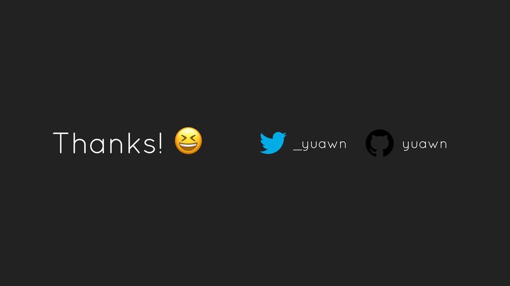 Thanks!  _yuawn yuawn