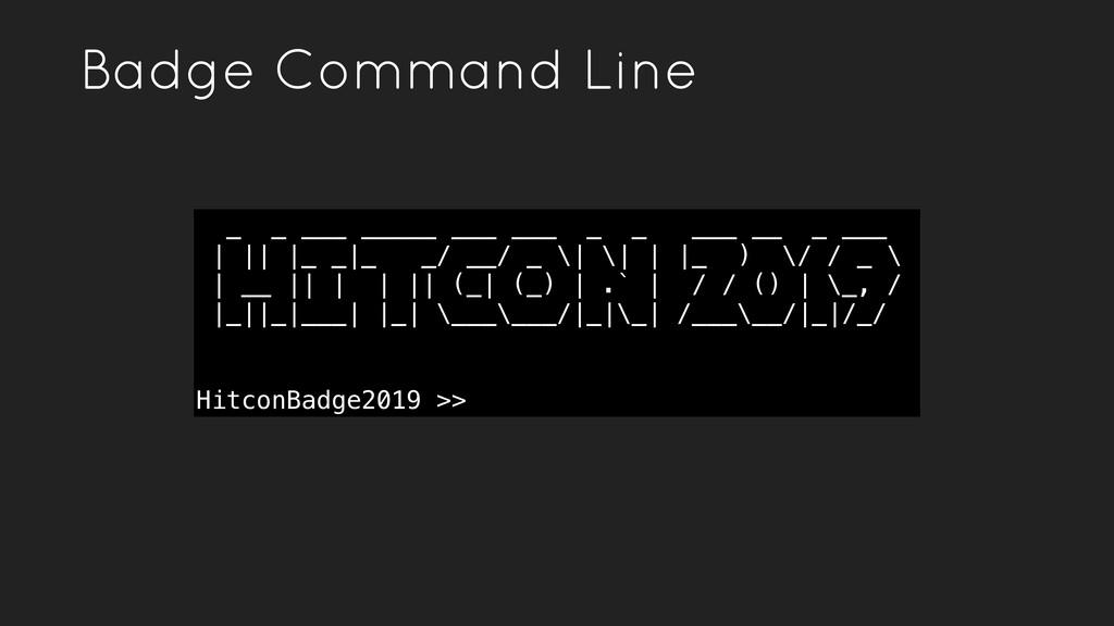 Badge Command Line _ _ ___ _____ ___ ___ _ _ __...