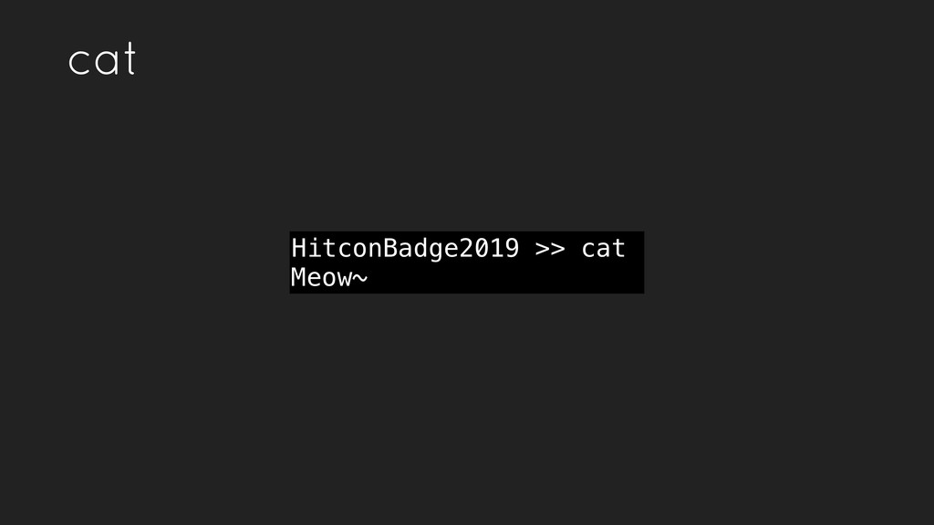 cat HitconBadge2019 >> cat Meow~