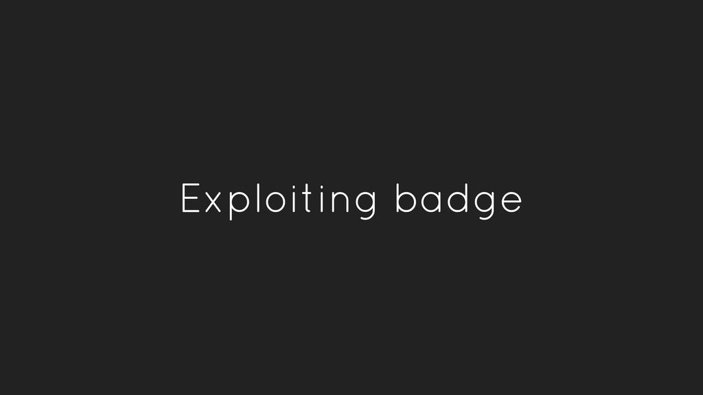 Exploiting badge
