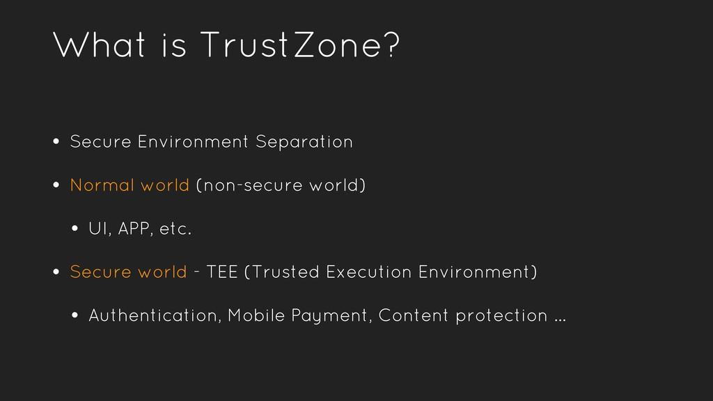 What is TrustZone? • Secure Environment Separat...