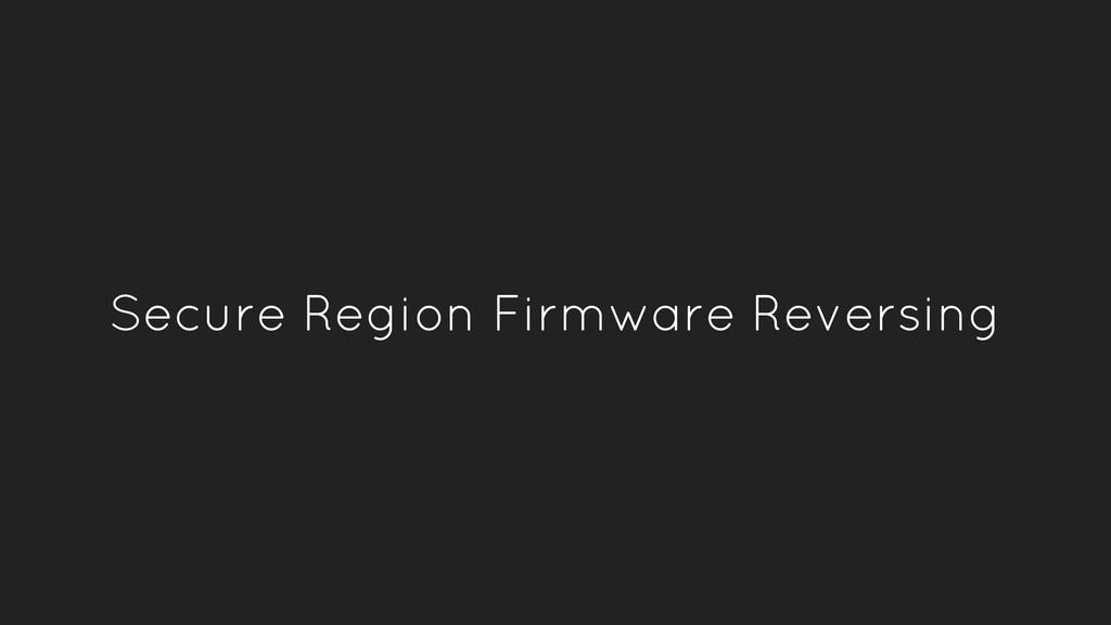 Secure Region Firmware Reversing