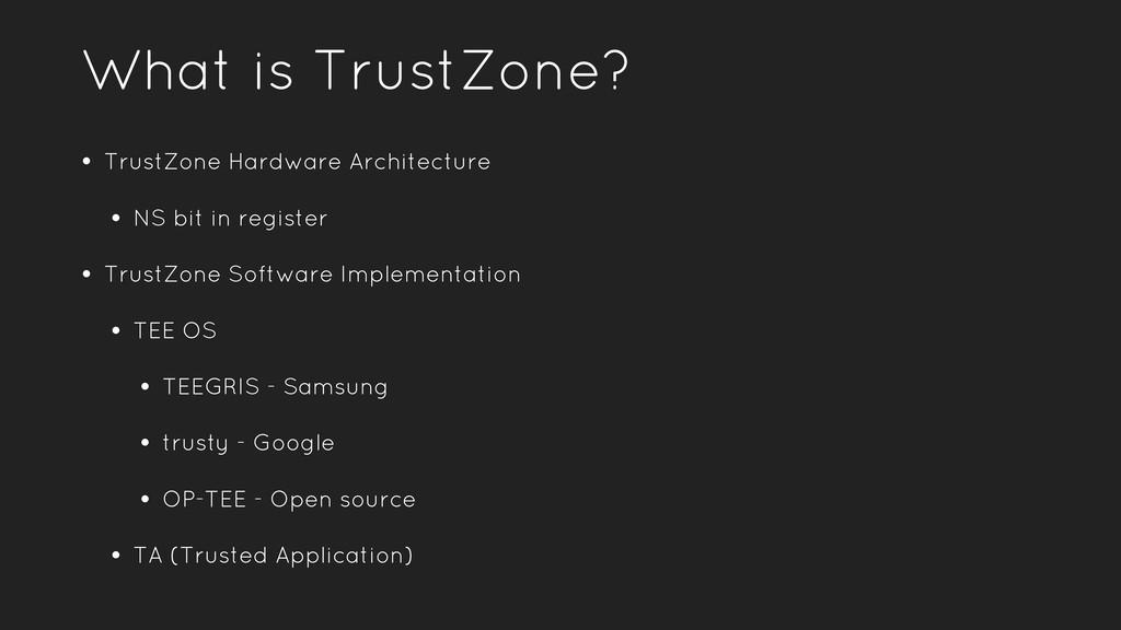 What is TrustZone? • TrustZone Hardware Archite...