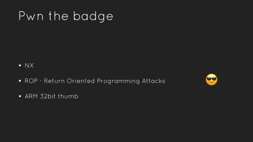 Pwn the badge • NX • ROP - Return Oriented Prog...
