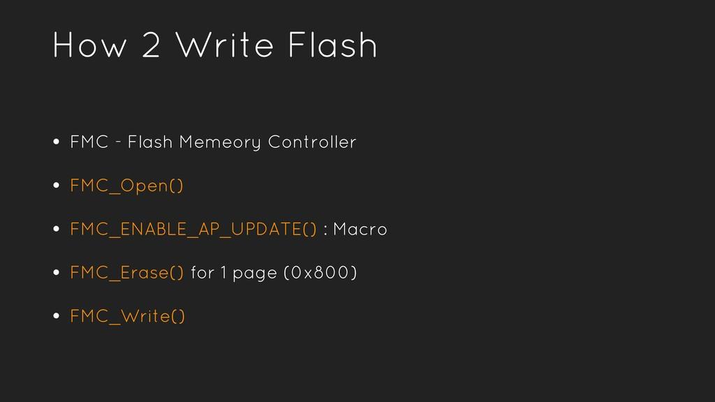 How 2 Write Flash • FMC - Flash Memeory Control...