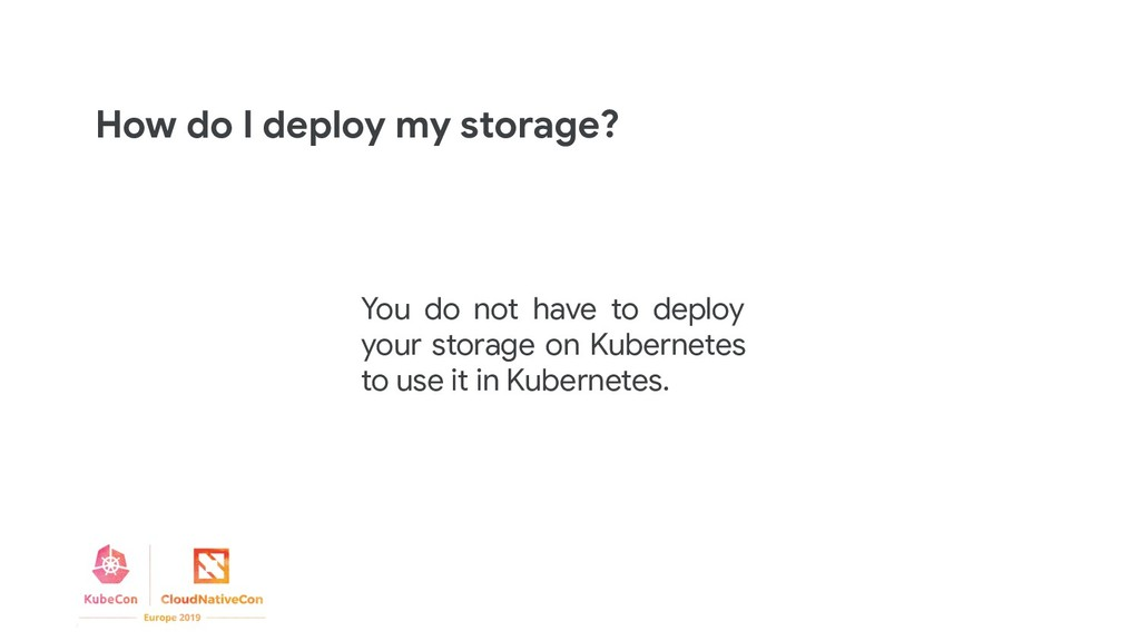 You do not have to deploy your storage on Kuber...