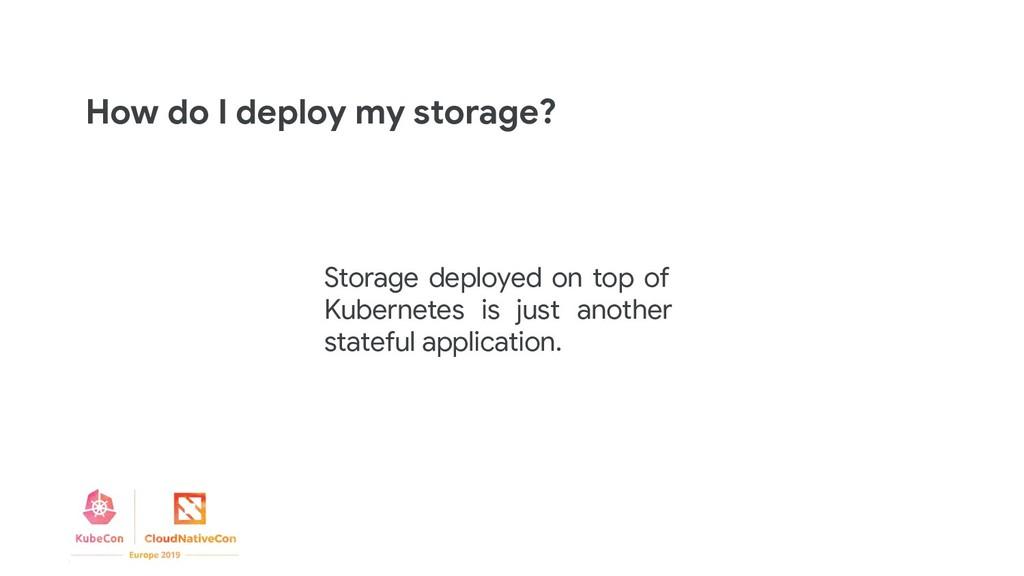 How do I deploy my storage? Storage deployed on...