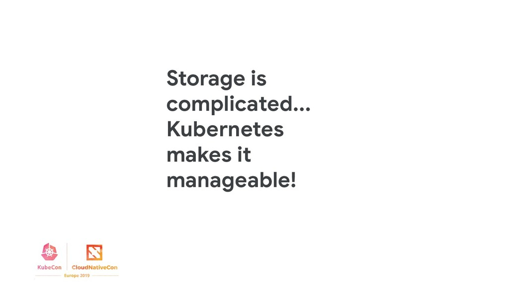 Storage is complicated... Kubernetes makes it m...