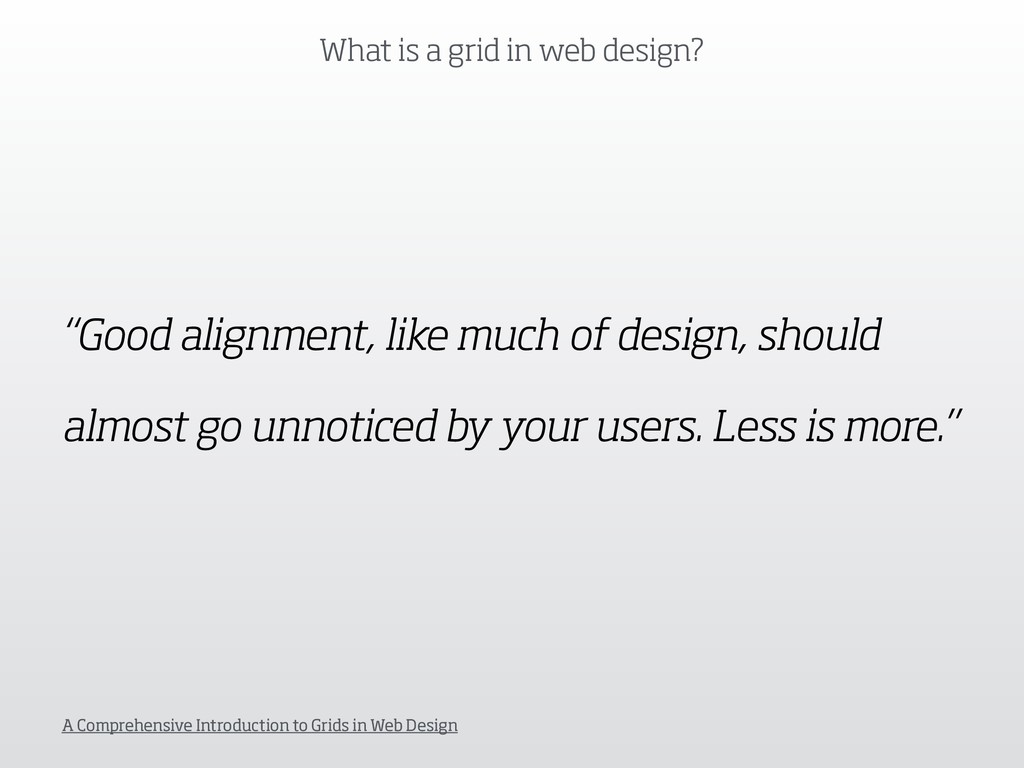 """What is a grid in web design? """"Good alignment, ..."""