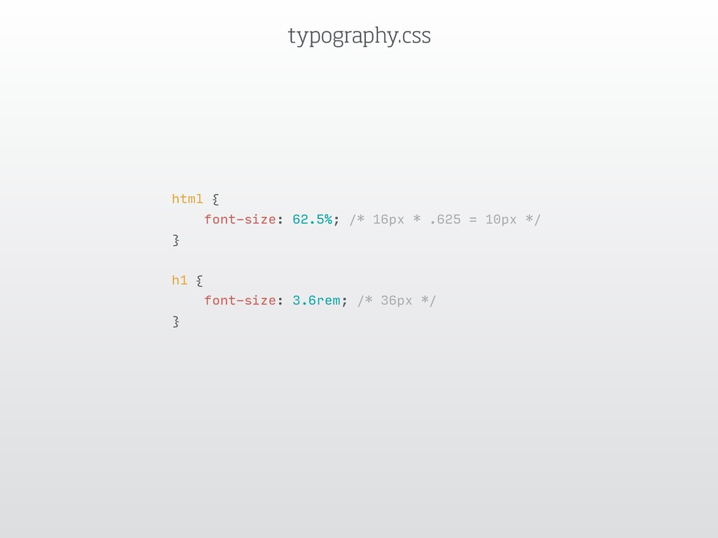 typography.css html { font-size: 62.5%; /* 16px...