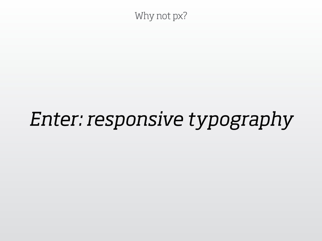 Why not px? Enter: responsive typography