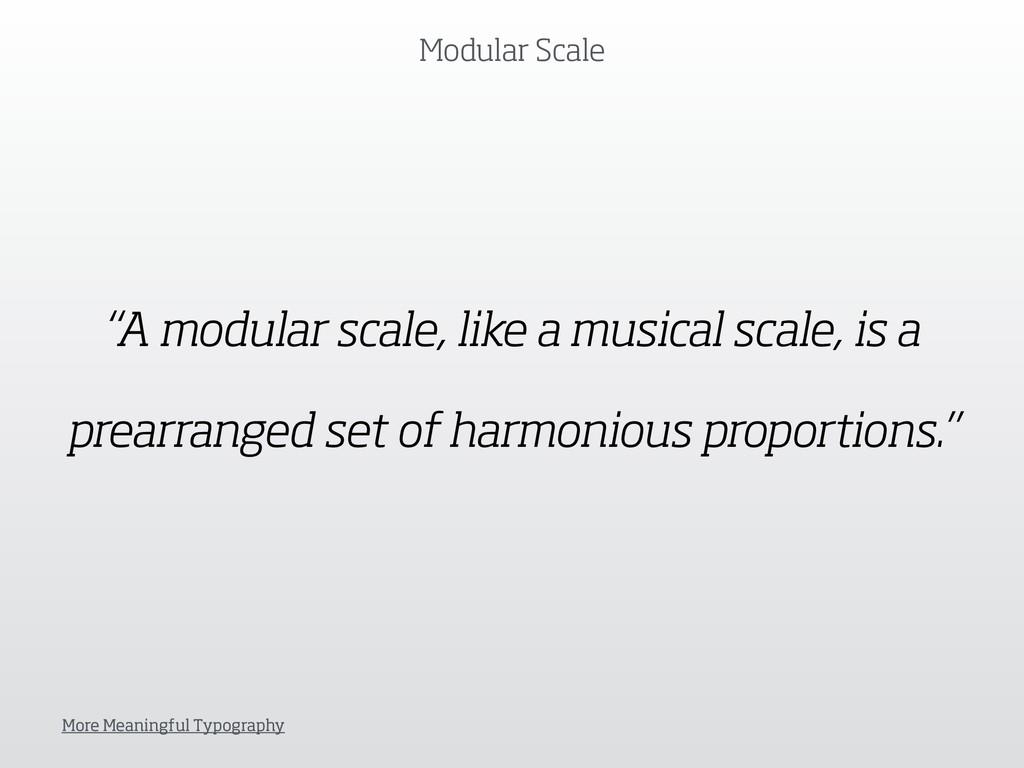 "Modular Scale ""A modular scale, like a musical ..."
