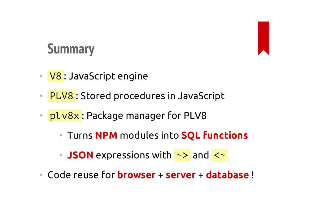 Summary • V8 : JavaScript engine • PLV8 : Store...