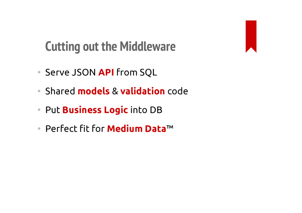 Cutting out the Middleware • Serve JSON API fro...