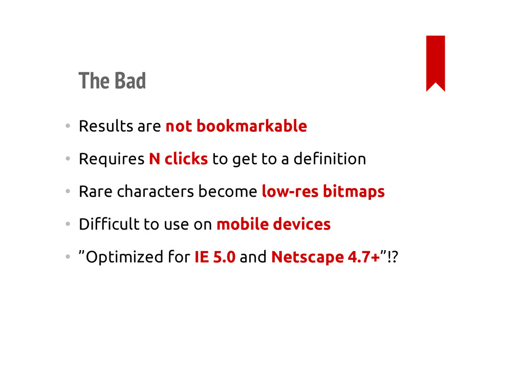 The Bad • Results are not bookmarkable • Requir...
