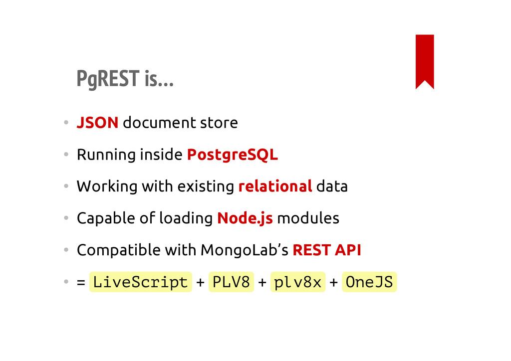 PgREST is… • JSON document store • Running insi...