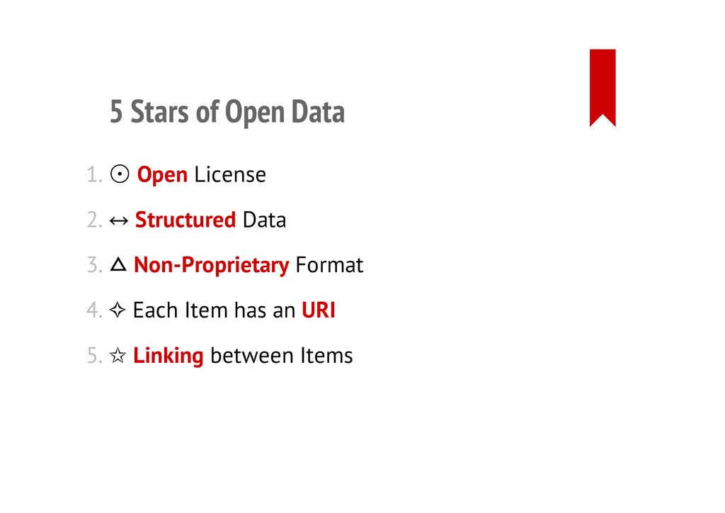 5 Stars of Open Data 1. ⊙☉ Open License 2. Stru...