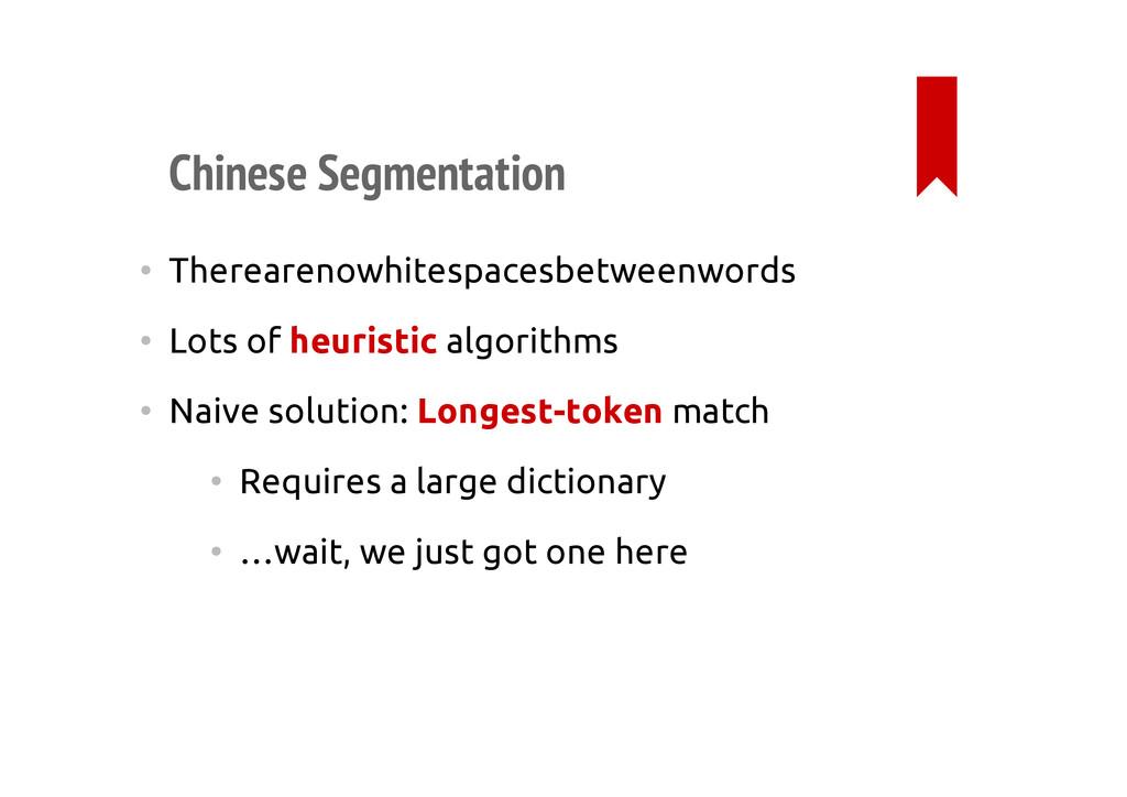 Chinese Segmentation • Therearenowhitespacesbet...