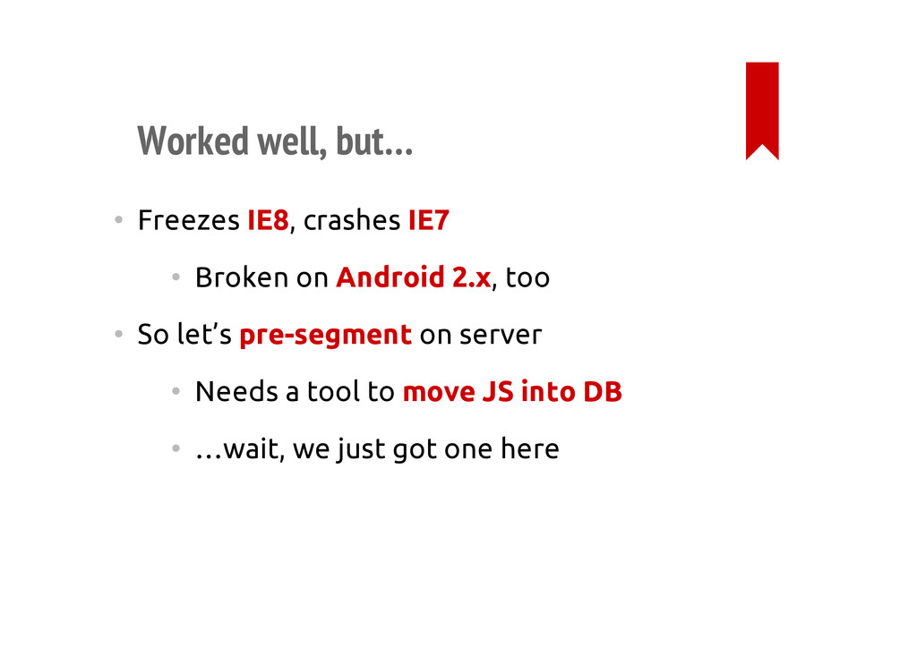 Worked well, but… • Freezes IE8, crashes IE7 • ...