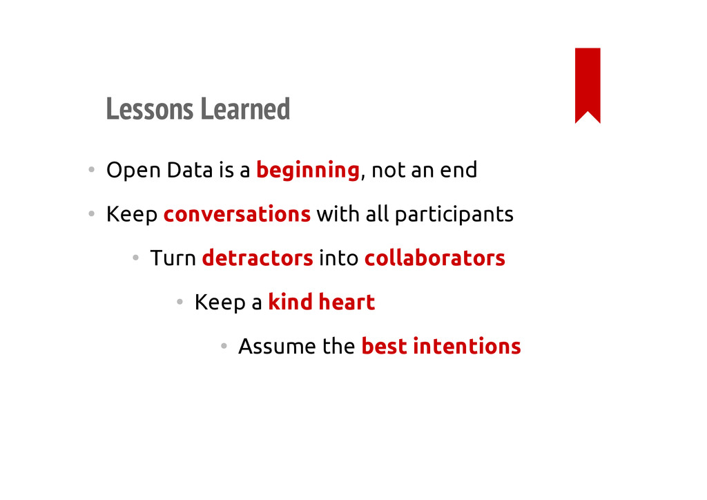 Lessons Learned • Open Data is a beginning, not...