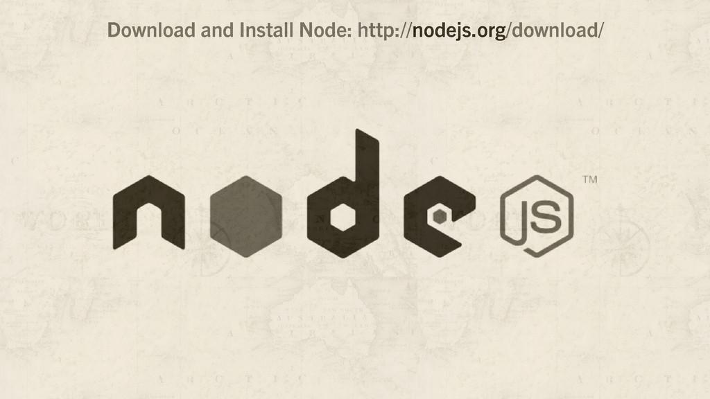 Download and Install Node: http://nodejs.org/do...