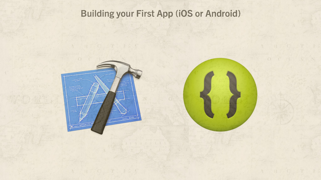 Building your First App (iOS or Android)