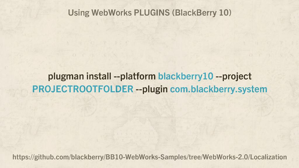 Using WebWorks PLUGINS (BlackBerry 10) https://...