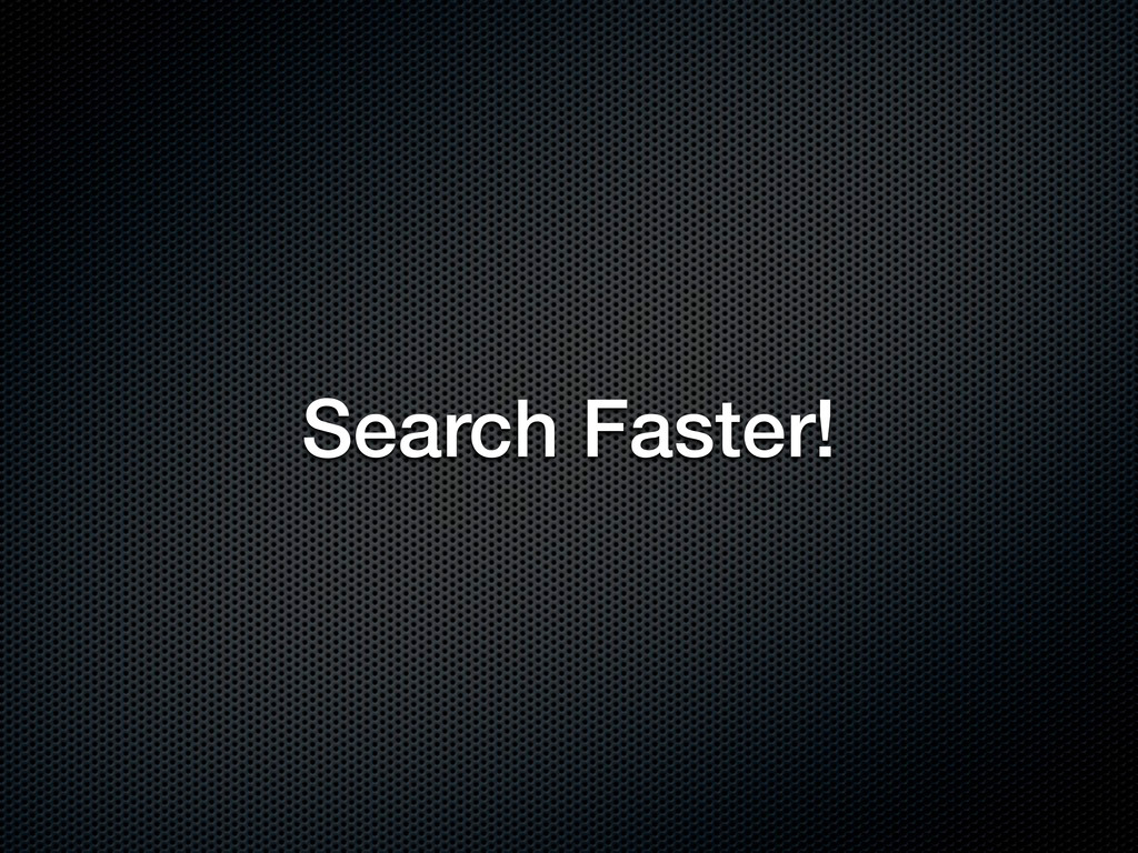 Search Faster!