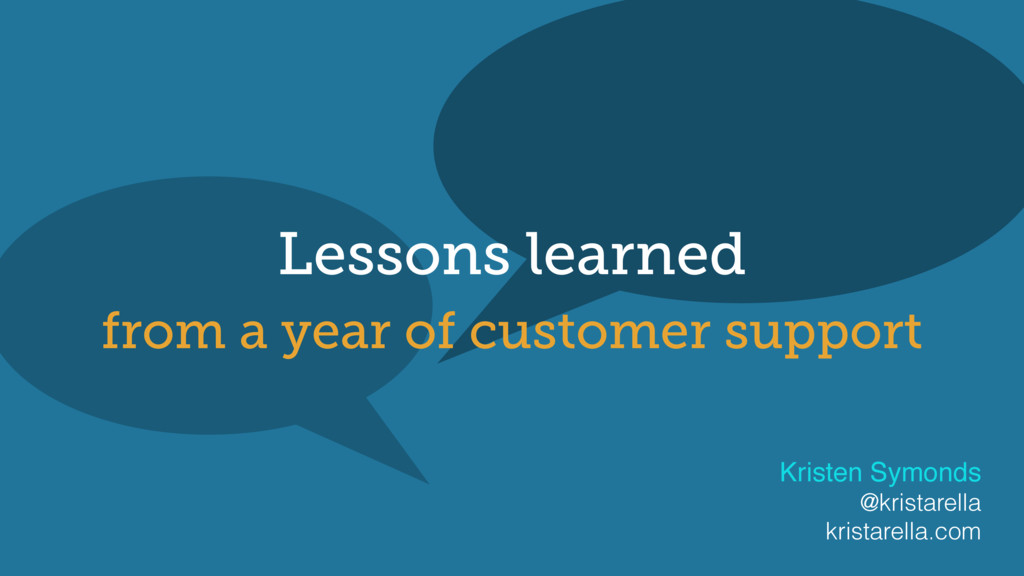 Lessons learned from a year of customer support...