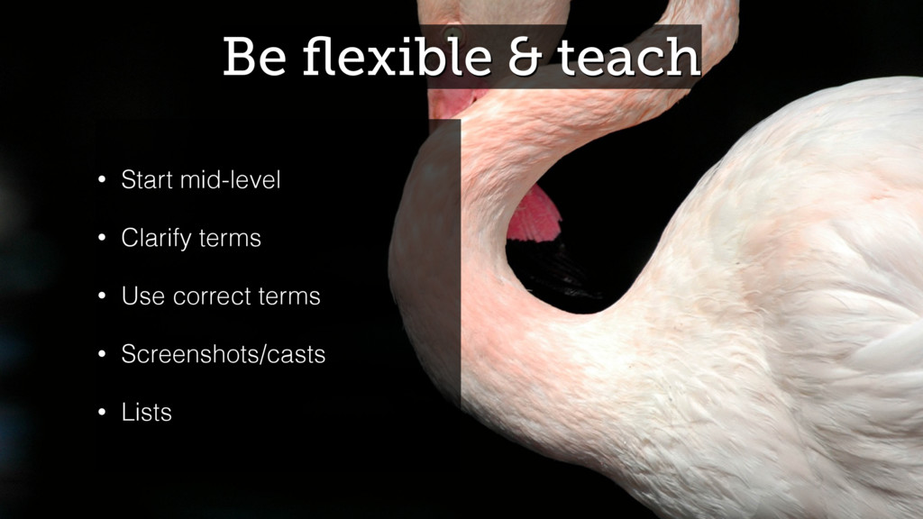 Be flexible & teach • Start mid-level • Clarify ...