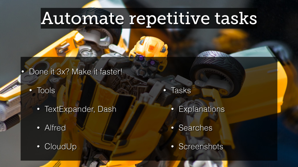 Automate repetitive tasks • Done it 3x? Make it...