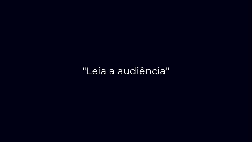 """""""Leia a audiência"""""""