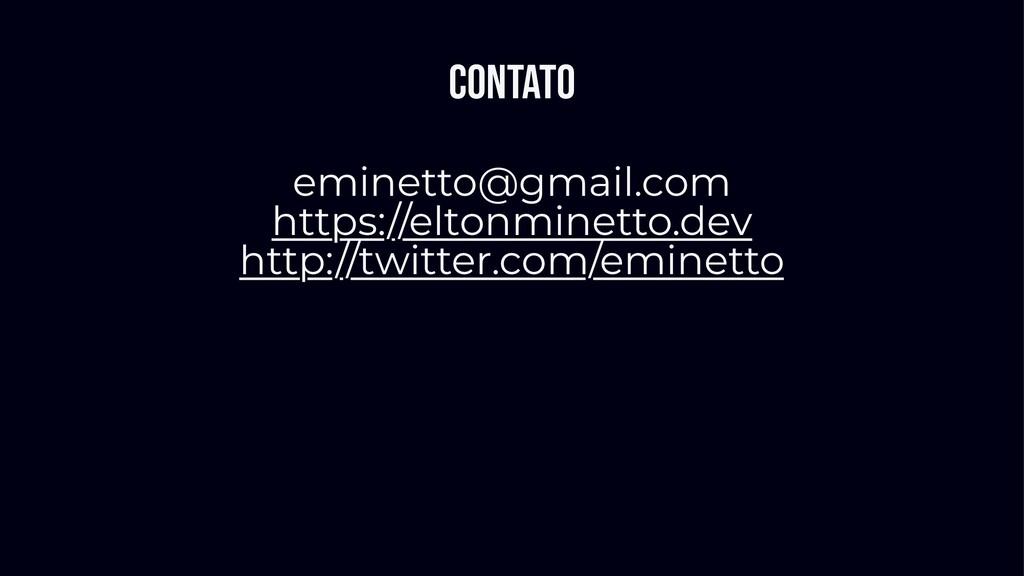 Contato eminetto@gmail.com https://eltonminetto...