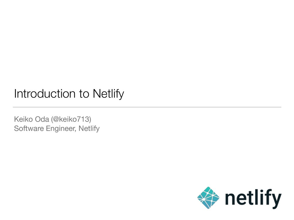 Introduction to Netlify Keiko Oda (@keiko713)  ...