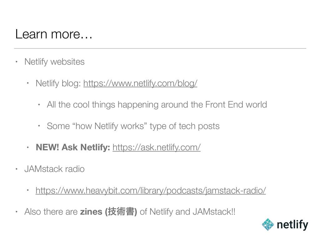 Learn more… • Netlify websites • Netlify blog: ...
