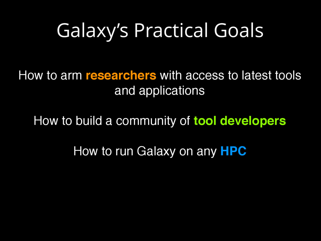 Galaxy's Practical Goals How to arm researchers...