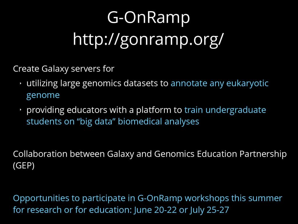 G-OnRamp  http://gonramp.org/ Create Galaxy se...