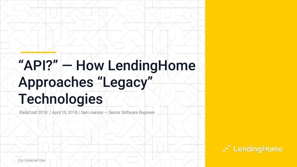 """API?"" — How LendingHome Approaches ""Legacy"" Te..."