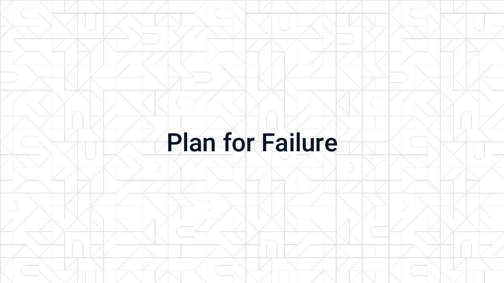 Plan for Failure